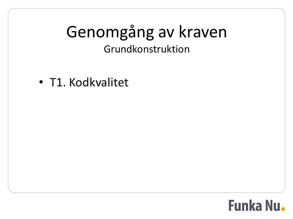 Genomgång av kraven Grundkonstruktion • T1. Kodkvalitet