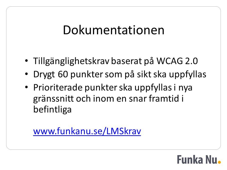 Dokumentationen • Tillgänglighetskrav baserat på WCAG 2.0 • Drygt 60 punkter som på sikt ska uppfyllas • Prioriterade punkter ska uppfyllas i nya gränssnitt och inom en snar framtid i befintliga www.funkanu.se/LMSkrav www.funkanu.se/LMSkrav