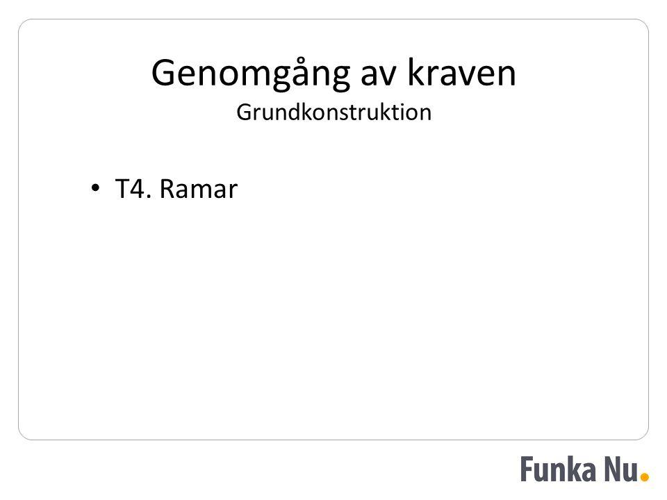 Genomgång av kraven Grundkonstruktion • T4. Ramar