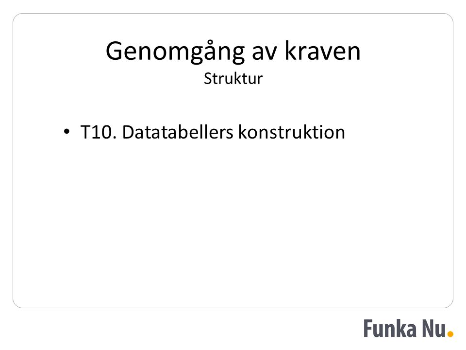 Genomgång av kraven Struktur • T10. Datatabellers konstruktion