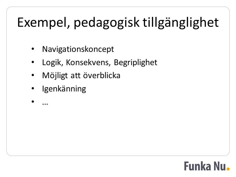 Exempel, pedagogisk tillgänglighet • Navigationskoncept • Logik, Konsekvens, Begriplighet • Möjligt att överblicka • Igenkänning • …