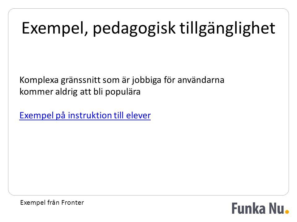 Exempel, pedagogisk tillgänglighet Exempel från Fronter Komplexa gränssnitt som är jobbiga för användarna kommer aldrig att bli populära Exempel på instruktion till elever