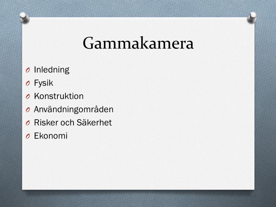 Gammakamera O Inledning O Fysik O Konstruktion O Användningområden O Risker och Säkerhet O Ekonomi