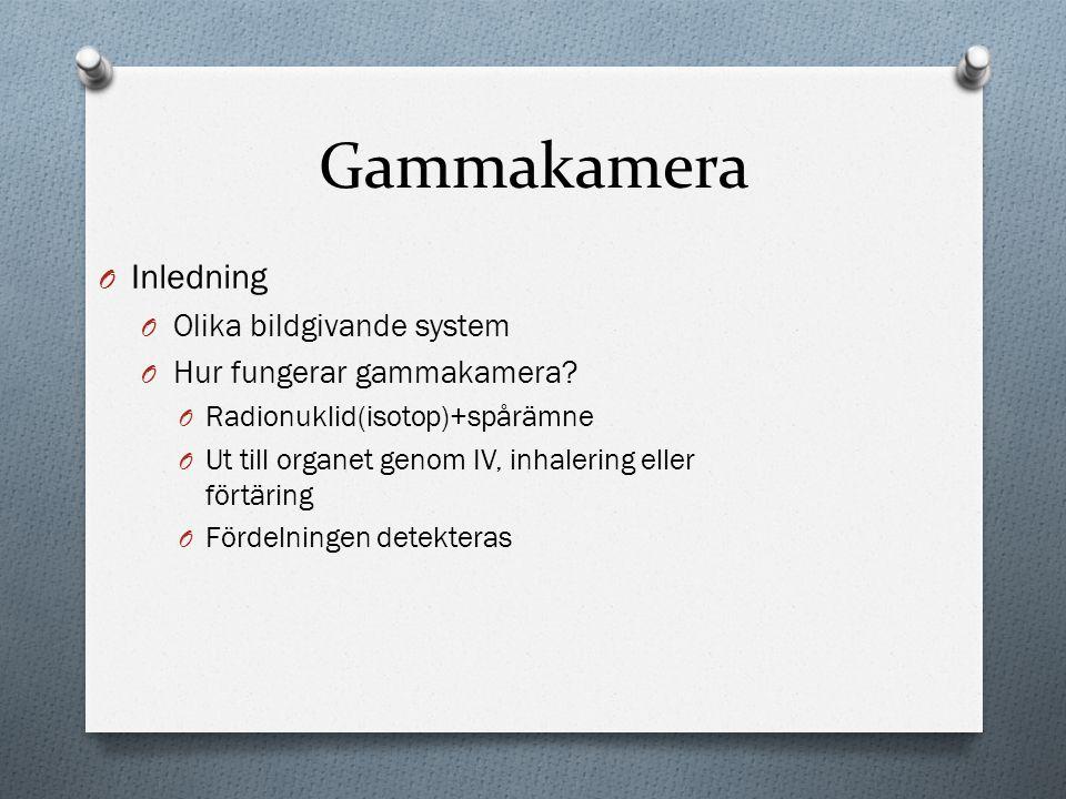 Gammakamera O Inledning O Olika bildgivande system O Hur fungerar gammakamera? O Radionuklid(isotop)+spårämne O Ut till organet genom IV, inhalering e