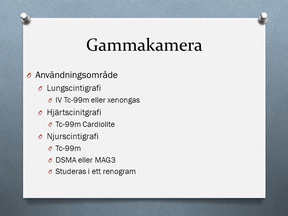 Gammakamera O Användningsområde O Lungscintigrafi O IV Tc-99m eller xenongas O Hjärtscinitgrafi O Tc-99m Cardiolite O Njurscintigrafi O Tc-99m O DSMA eller MAG3 O Studeras i ett renogram