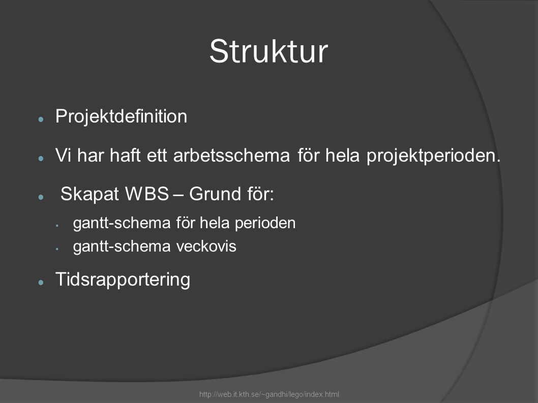 Struktur  Projektdefinition  Vi har haft ett arbetsschema för hela projektperioden.  Skapat WBS – Grund för:  gantt-schema för hela perioden  gan