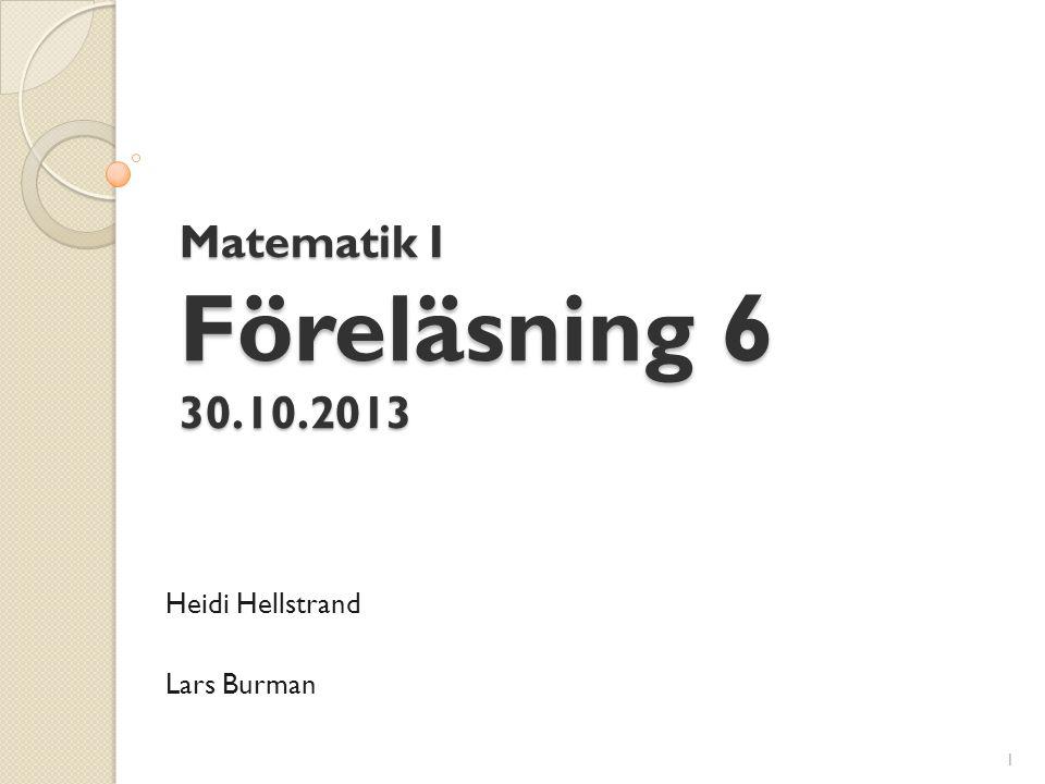 Matematik I Föreläsning 6 30.10.2013 Heidi Hellstrand Lars Burman 1