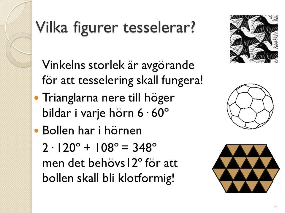 Vilka figurer tesselerar? Vinkelns storlek är avgörande för att tesselering skall fungera!  Trianglarna nere till höger bildar i varje hörn 6· 60º 