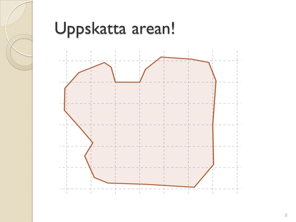 Några areaformler Några areaformler RektangelA = b· h ParallellogramA = b· h TriangelA = (b· h)/2 CirkelA = π · r² basen (b) höjden (h) arean (A) radien (r) 9