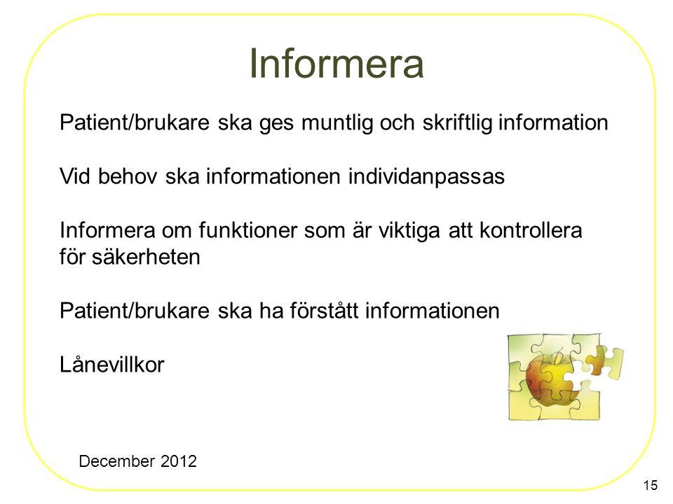 15 Informera Patient/brukare ska ges muntlig och skriftlig information Vid behov ska informationen individanpassas Informera om funktioner som är vikt