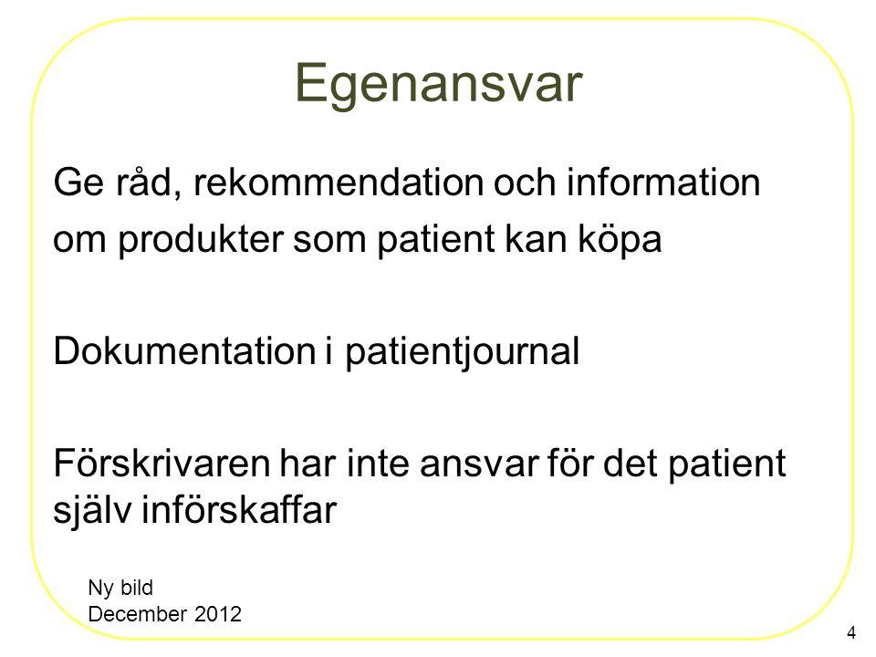 Egenansvar Ge råd, rekommendation och information om produkter som patient kan köpa Dokumentation i patientjournal Förskrivaren har inte ansvar för de