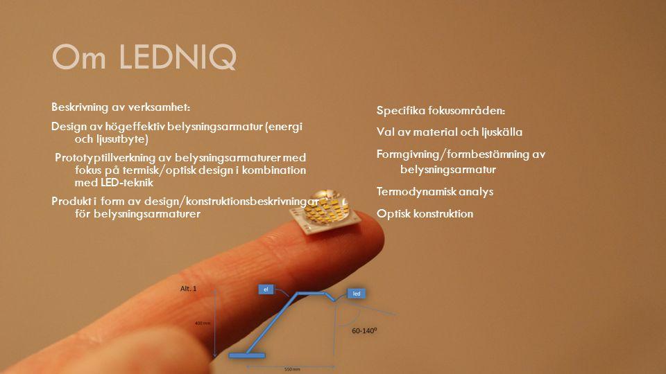 Om LEDNIQ Beskrivning av verksamhet: Design av högeffektiv belysningsarmatur (energi och ljusutbyte) Prototyptillverkning av belysningsarmaturer med f