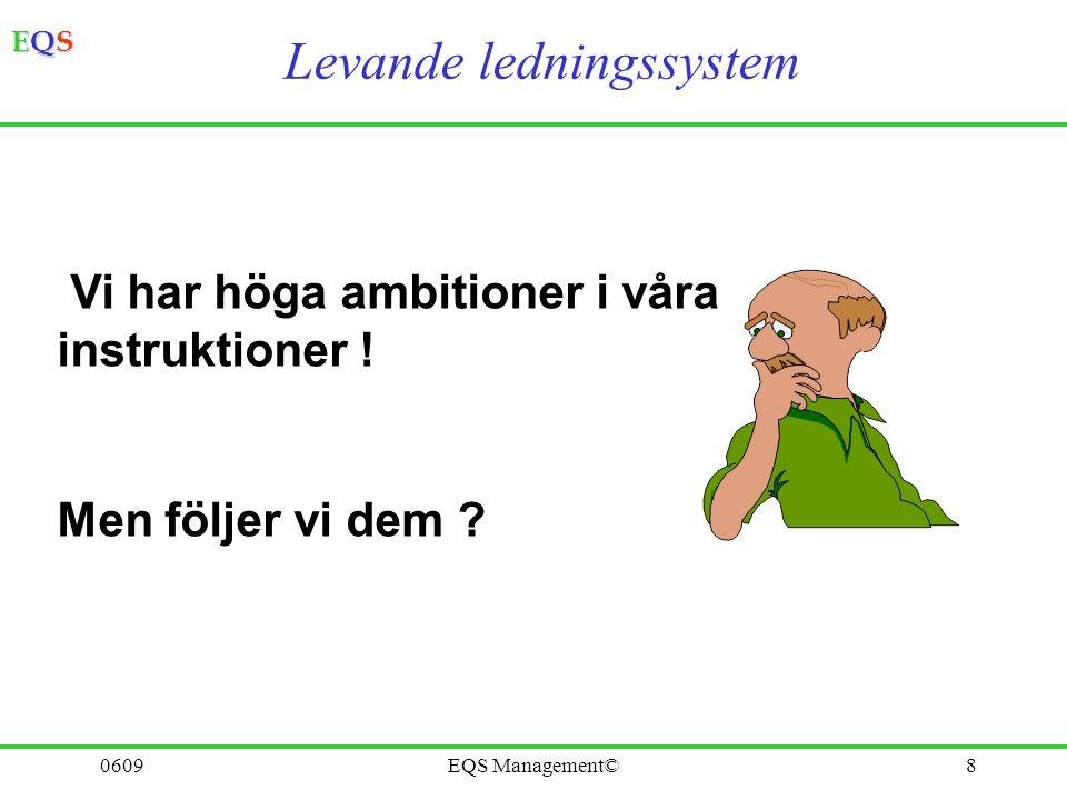 EQSEQSEQSEQS 0609EQS Management©8 Vi har höga ambitioner i våra instruktioner ! Men följer vi dem ? Levande ledningssystem