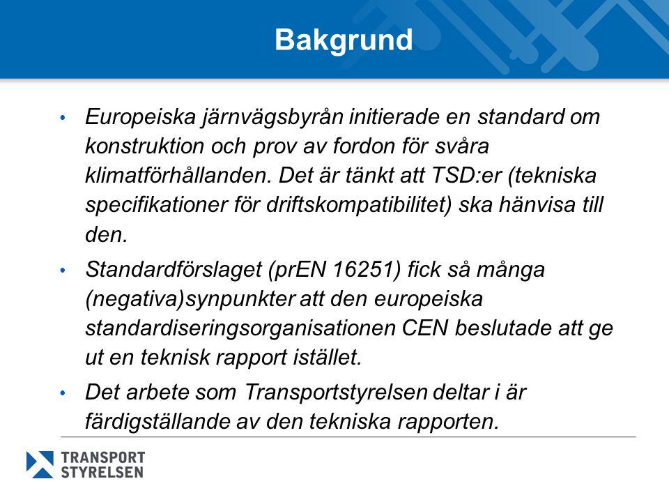 Bakgrund • Europeiska järnvägsbyrån initierade en standard om konstruktion och prov av fordon för svåra klimatförhållanden.
