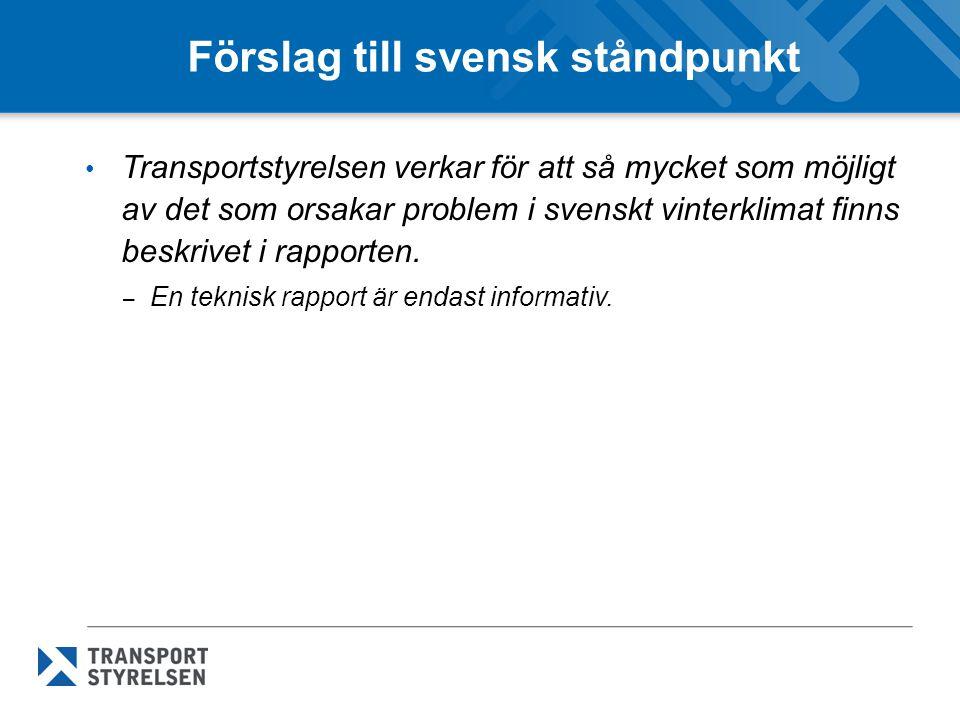 Förslag till svensk ståndpunkt • Transportstyrelsen verkar för att så mycket som möjligt av det som orsakar problem i svenskt vinterklimat finns beskrivet i rapporten.