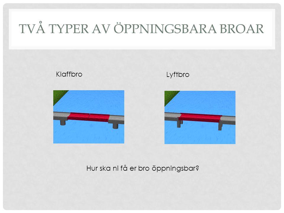 TVÅ TYPER AV ÖPPNINGSBARA BROAR Klaffbro Lyftbro Hur ska ni få er bro öppningsbar?