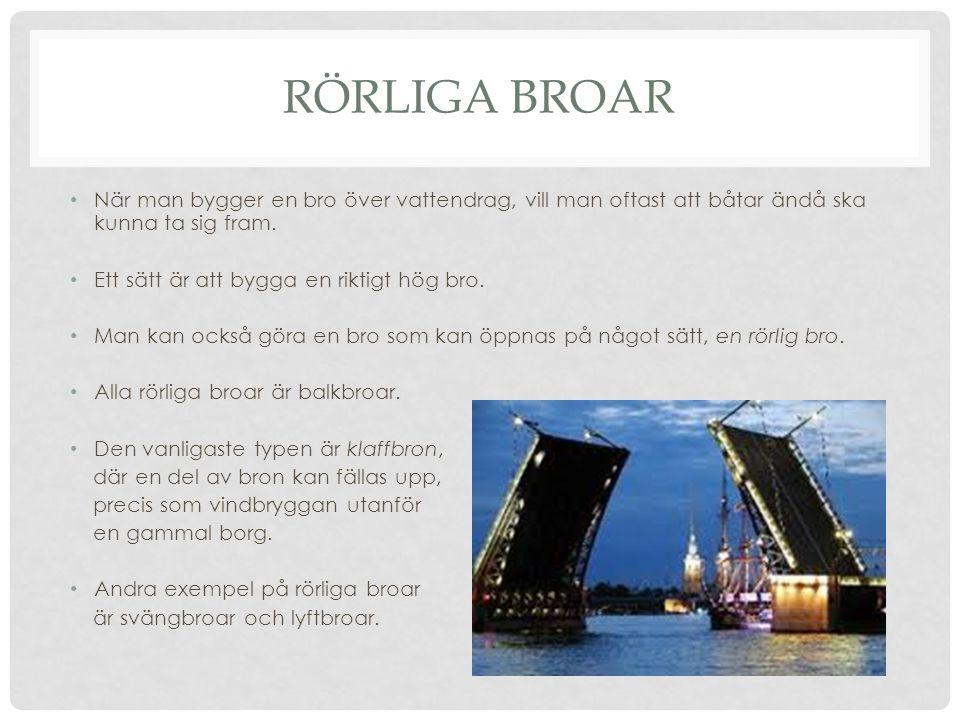 RÖRLIGA BROAR • När man bygger en bro över vattendrag, vill man oftast att båtar ändå ska kunna ta sig fram. • Ett sätt är att bygga en riktigt hög br