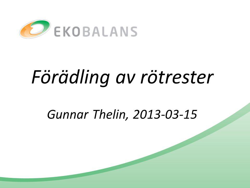 Förädling av rötrester Gunnar Thelin, 2013-03-15