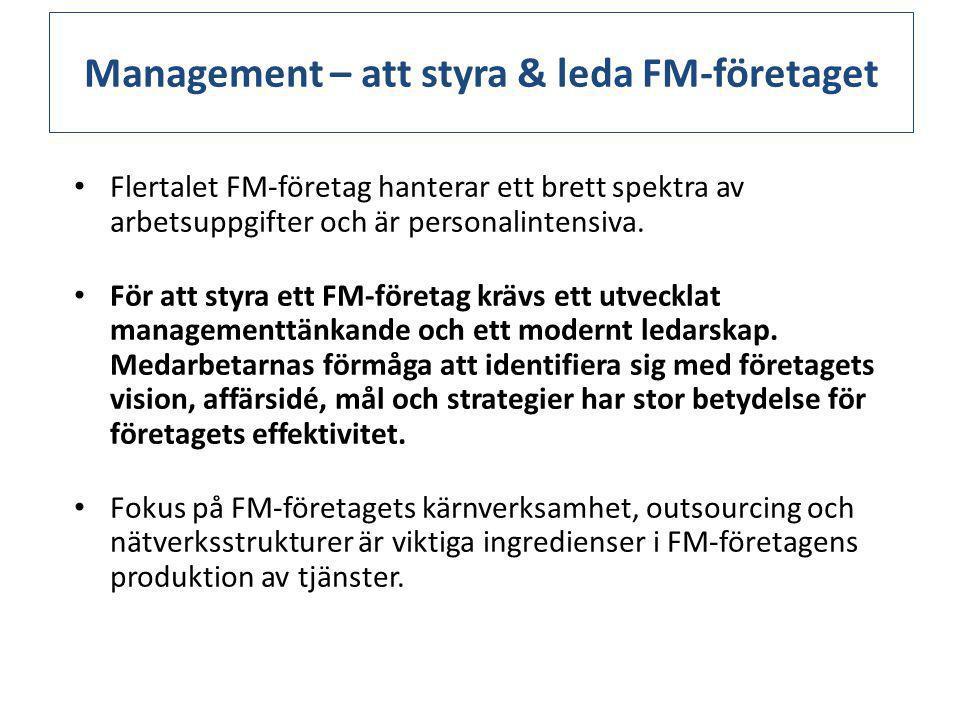 Management – att styra & leda FM-företaget • Flertalet FM-företag hanterar ett brett spektra av arbetsuppgifter och är personalintensiva.