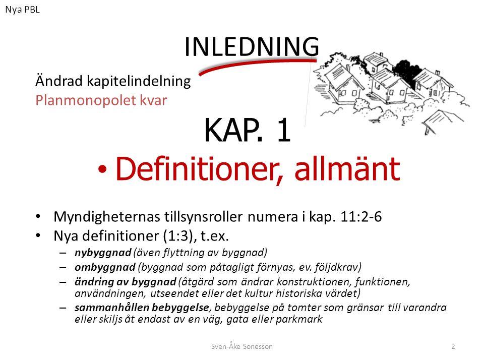 INLEDNING Ändrad kapitelindelning Planmonopolet kvar KAP. 1 • Definitioner, allmänt • Myndigheternas tillsynsroller numera i kap. 11:2-6 • Nya definit