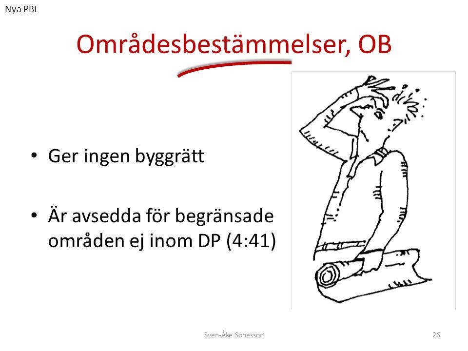 • Ger ingen byggrätt • Är avsedda för begränsade områden ej inom DP (4:41) Områdesbestämmelser, OB 26Sven-Åke Sonesson Nya PBL