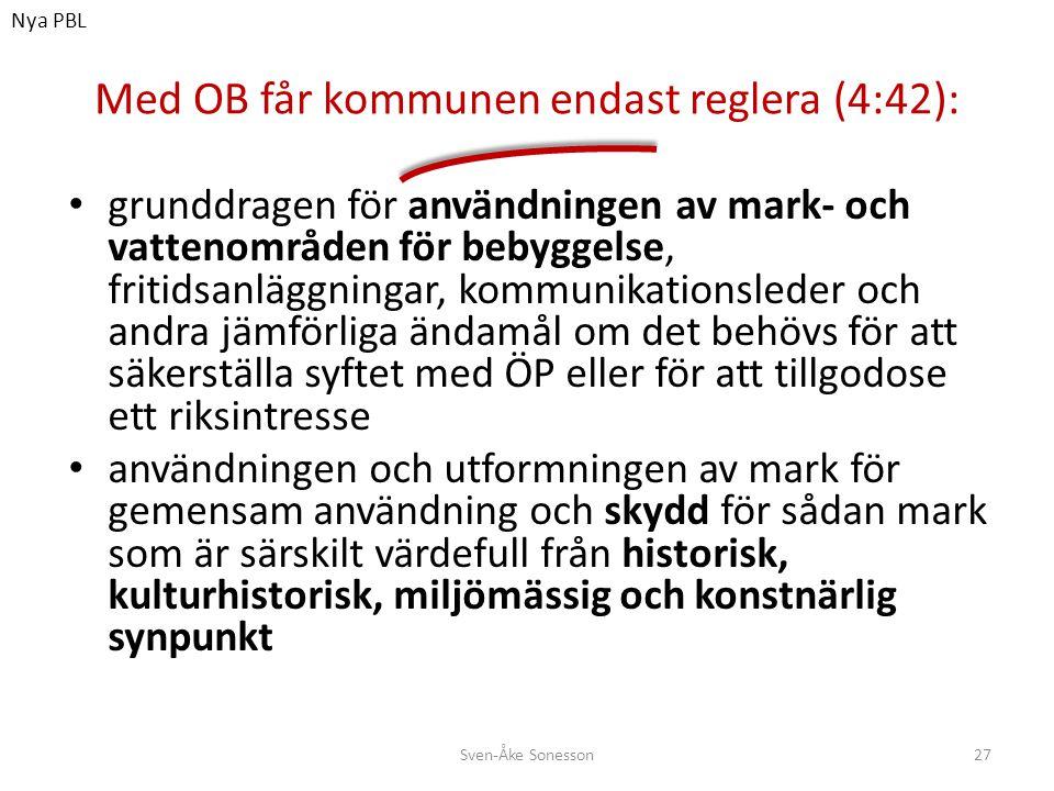 Med OB får kommunen endast reglera (4:42): • grunddragen för användningen av mark- och vattenområden för bebyggelse, fritidsanläggningar, kommunikatio