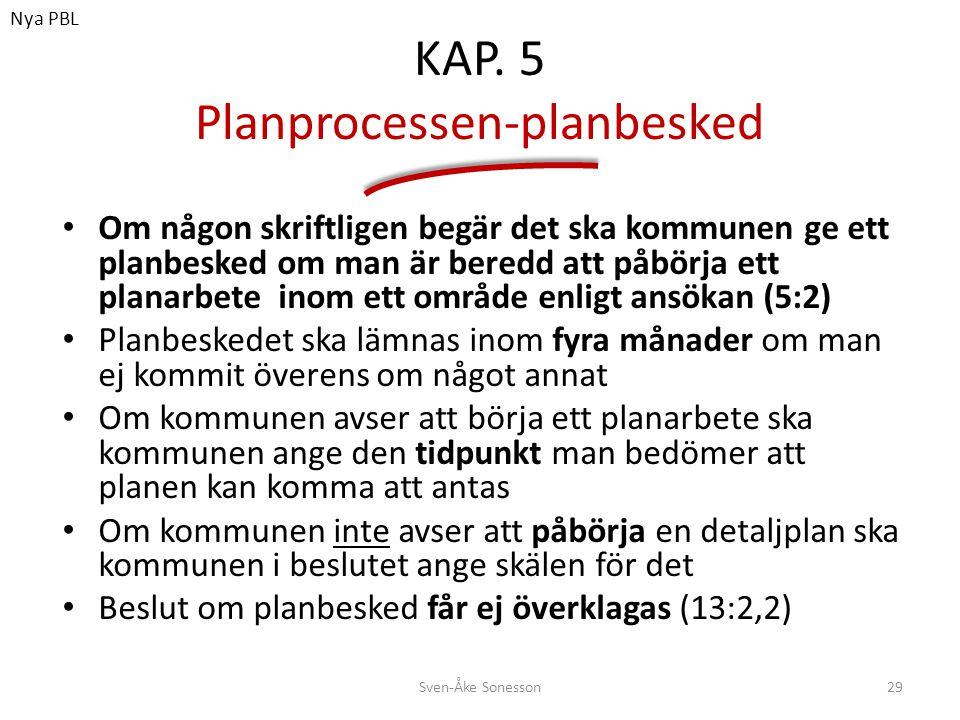 KAP. 5 Planprocessen-planbesked • Om någon skriftligen begär det ska kommunen ge ett planbesked om man är beredd att påbörja ett planarbete inom ett o