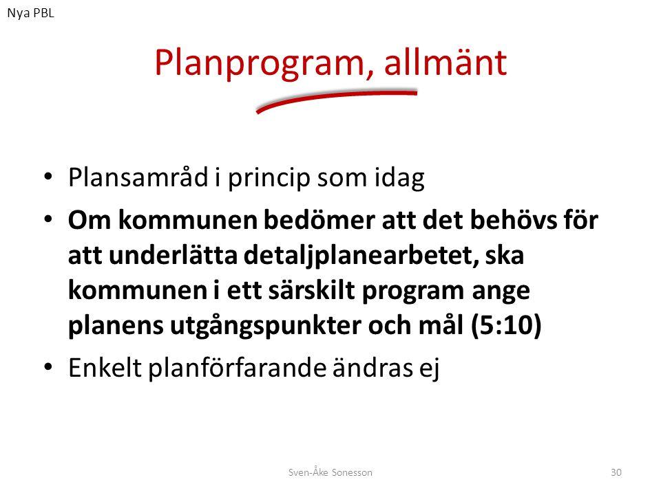 Planprogram, allmänt • Plansamråd i princip som idag • Om kommunen bedömer att det behövs för att underlätta detaljplanearbetet, ska kommunen i ett sä