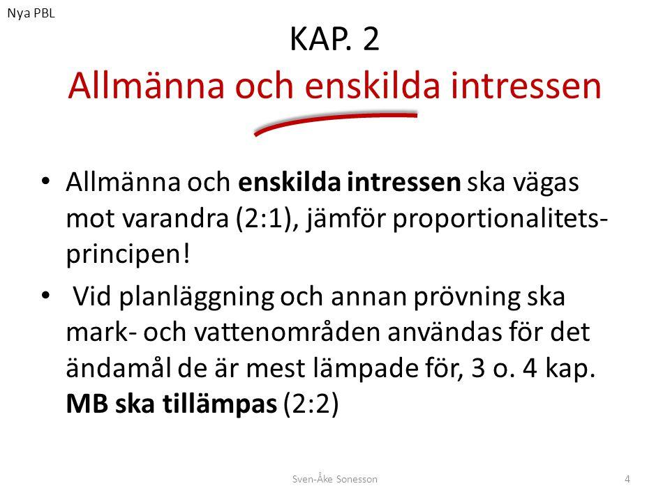KAP. 2 Allmänna och enskilda intressen • Allmänna och enskilda intressen ska vägas mot varandra (2:1), jämför proportionalitets- principen! • Vid plan