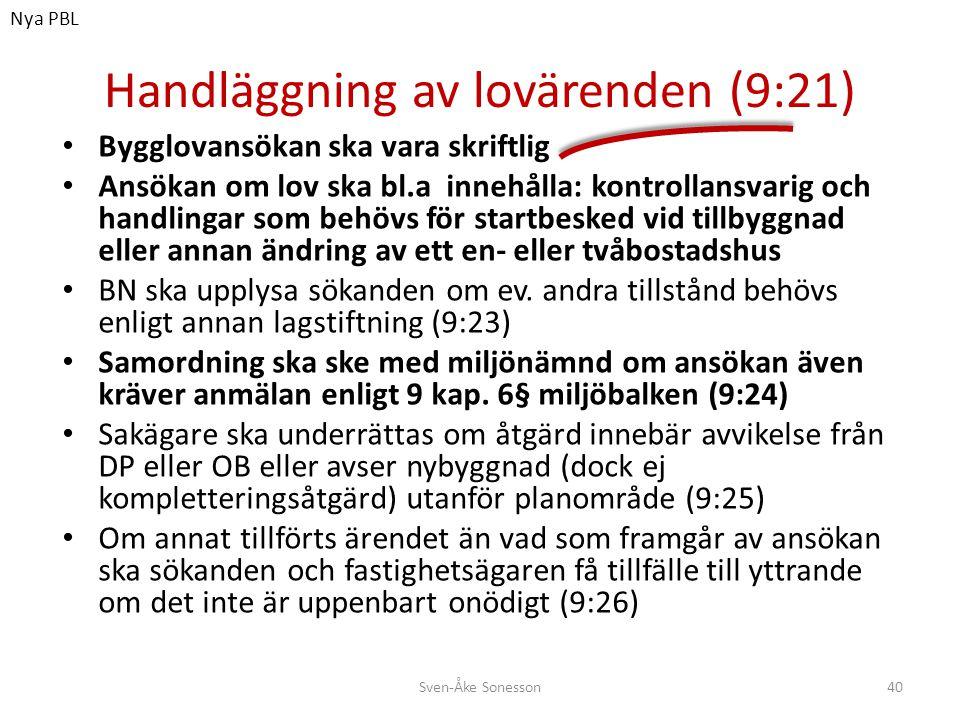 Handläggning av lovärenden (9:21) • Bygglovansökan ska vara skriftlig • Ansökan om lov ska bl.a innehålla: kontrollansvarig och handlingar som behövs