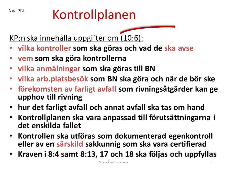 Kontrollplanen KP:n ska innehålla uppgifter om (10:6): • vilka kontroller som ska göras och vad de ska avse • vem som ska göra kontrollerna • vilka an