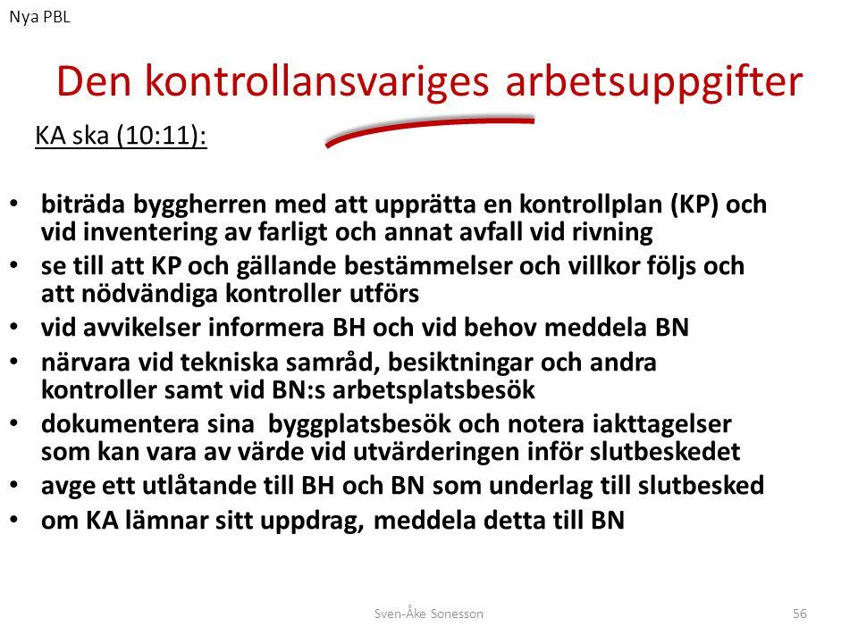 Den kontrollansvariges arbetsuppgifter KA ska (10:11): • biträda byggherren med att upprätta en kontrollplan (KP) och vid inventering av farligt och a