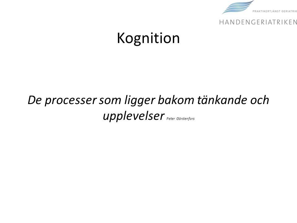 Kognition De processer som ligger bakom tänkande och upplevelser Peter Gärdenfors
