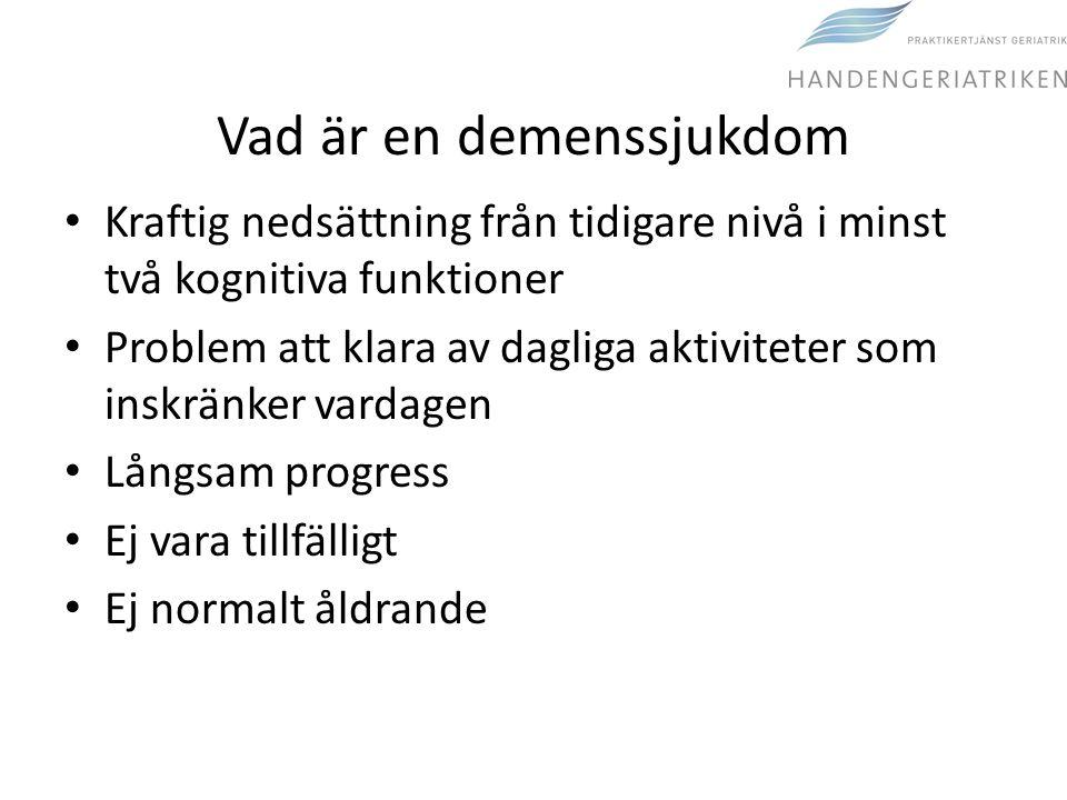 Vad är en demenssjukdom • Kraftig nedsättning från tidigare nivå i minst två kognitiva funktioner • Problem att klara av dagliga aktiviteter som inskr