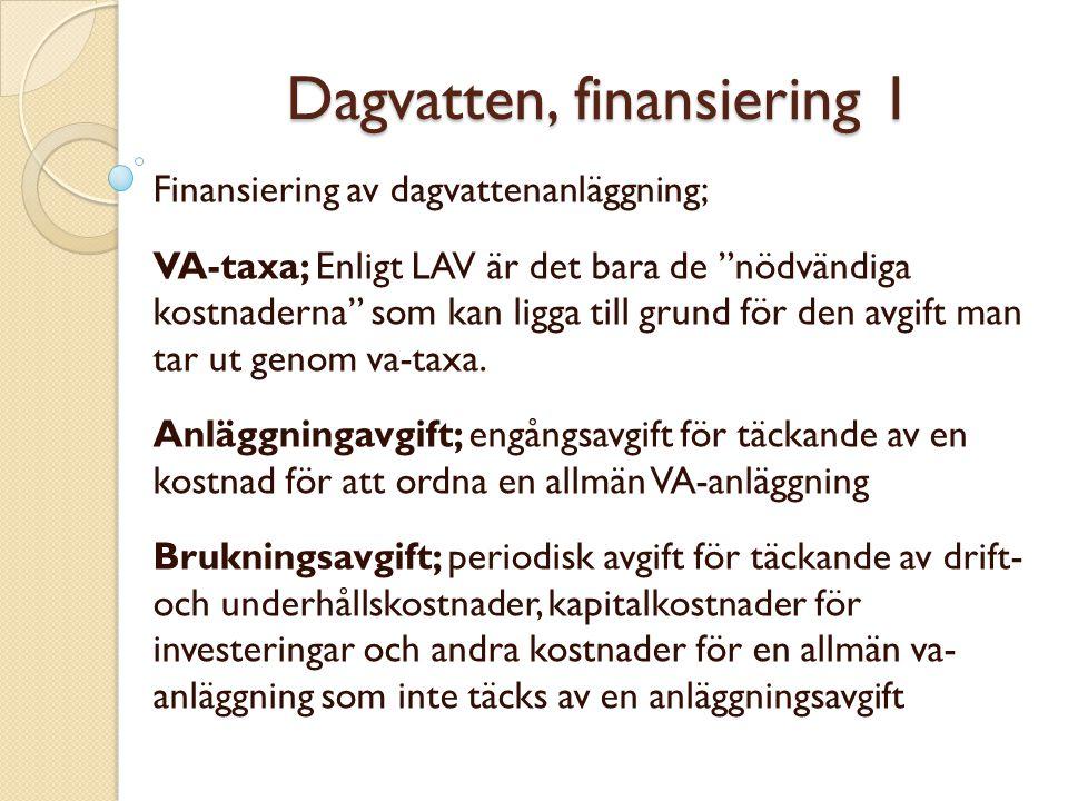 """Dagvatten, finansiering 1 Finansiering av dagvattenanläggning; VA-taxa; Enligt LAV är det bara de """"nödvändiga kostnaderna"""" som kan ligga till grund fö"""