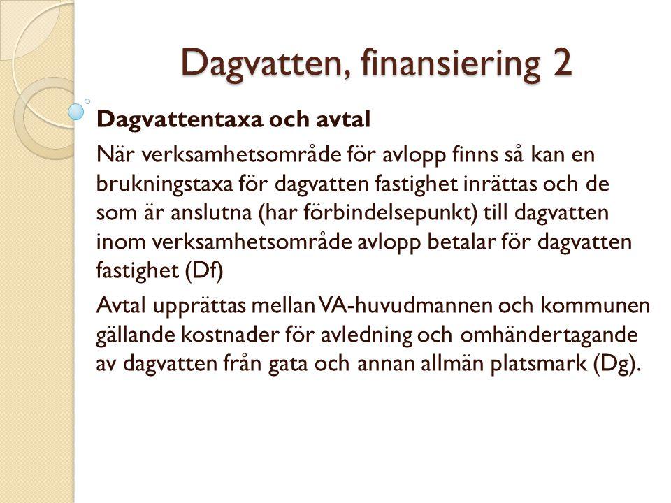 Dagvatten, finansiering 2 Dagvattentaxa och avtal När verksamhetsområde för avlopp finns så kan en brukningstaxa för dagvatten fastighet inrättas och