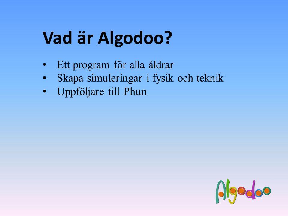 Vad är Algodoo? • Ett program för alla åldrar • Skapa simuleringar i fysik och teknik • Uppföljare till Phun