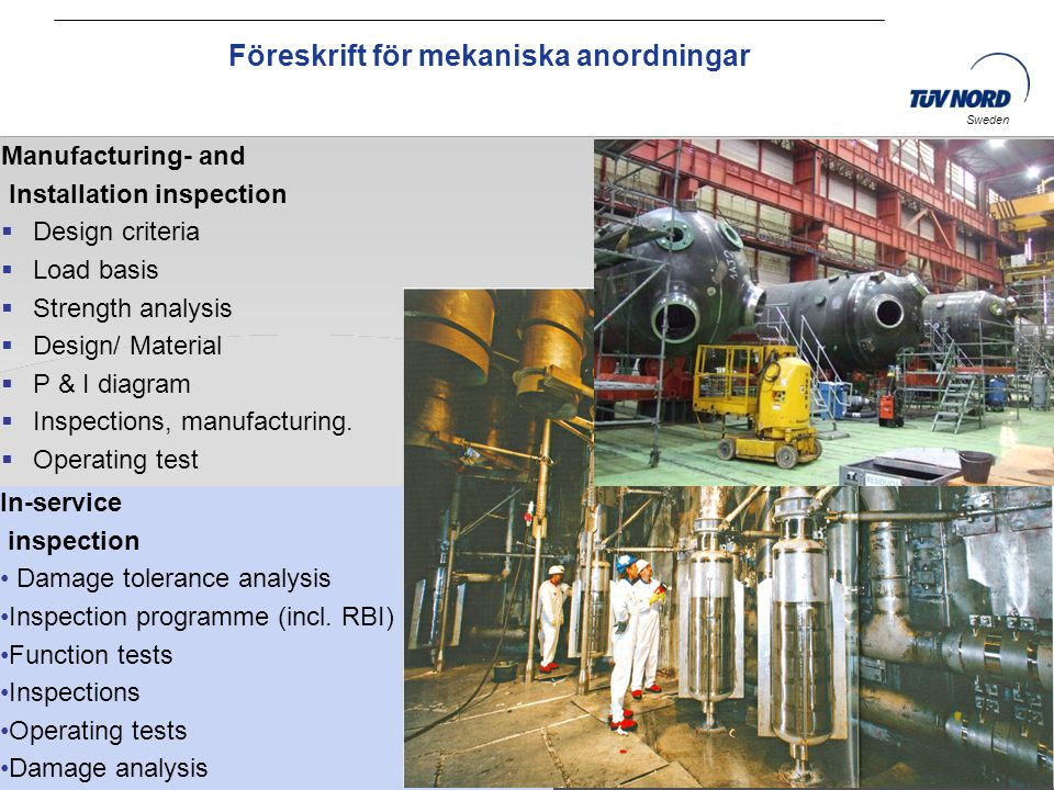TÜV NORD Sweden AB Date: 12.11.2010 Folie: 11 Sweden Manufacturing- and Installation inspection  Design criteria  Load basis  Strength analysis  D