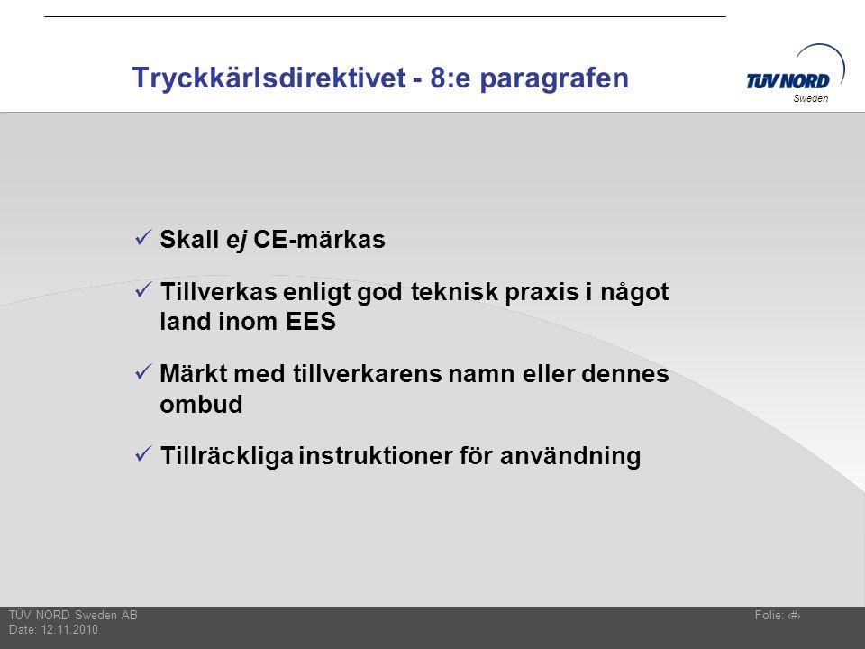 TÜV NORD Sweden AB Date: 12.11.2010 Folie: 14 Sweden  Skall ej CE-märkas  Tillverkas enligt god teknisk praxis i något land inom EES  Märkt med til