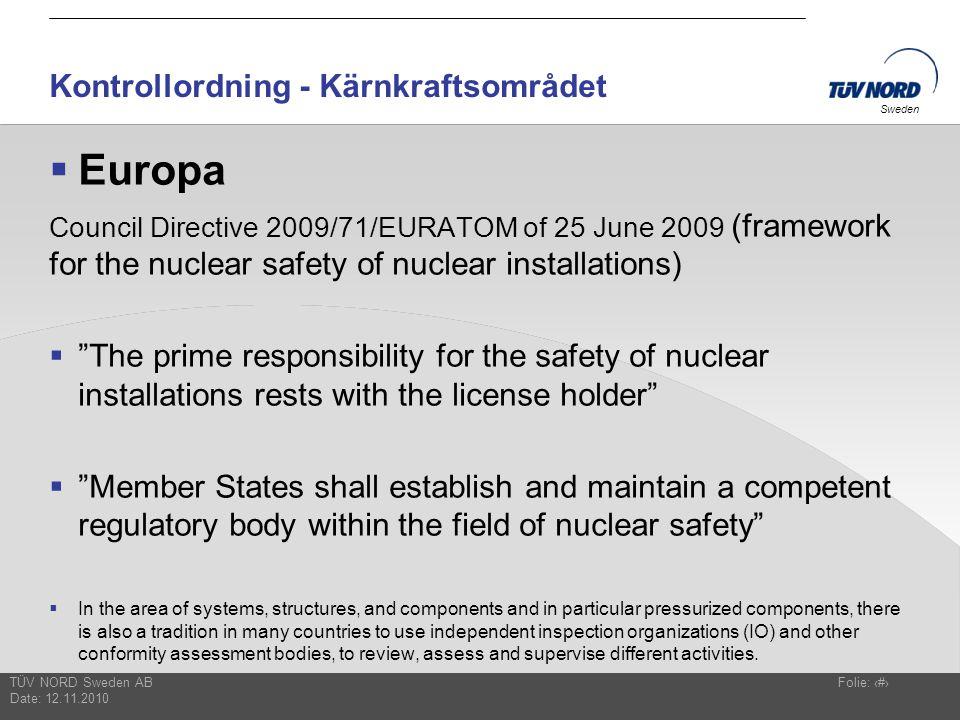 TÜV NORD Sweden AB Date: 12.11.2010 Folie: 9 Sweden Kontrollordning - Kärnkraftsområdet  Europa Council Directive 2009/71/EURATOM of 25 June 2009 (fr