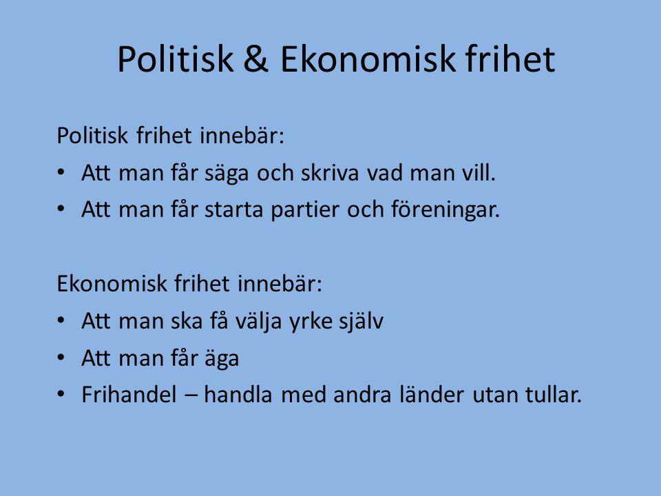 Politisk & Ekonomisk frihet Politisk frihet innebär: • Att man får säga och skriva vad man vill. • Att man får starta partier och föreningar. Ekonomis