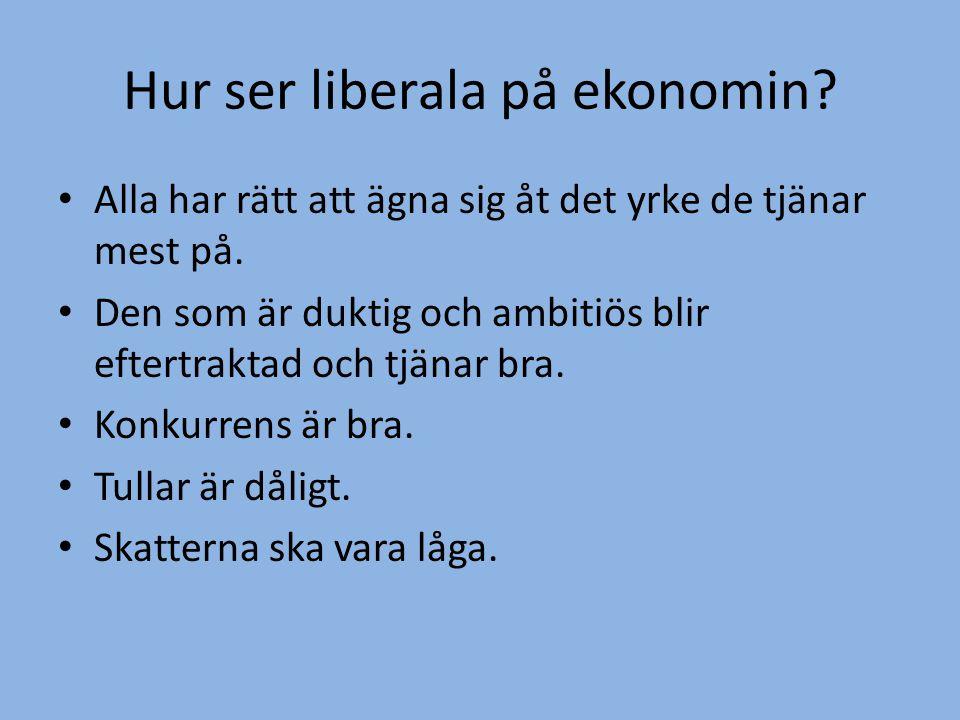 Hur ser liberala på ekonomin? • Alla har rätt att ägna sig åt det yrke de tjänar mest på. • Den som är duktig och ambitiös blir eftertraktad och tjäna
