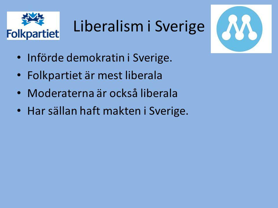 Liberalism i Sverige • Införde demokratin i Sverige. • Folkpartiet är mest liberala • Moderaterna är också liberala • Har sällan haft makten i Sverige