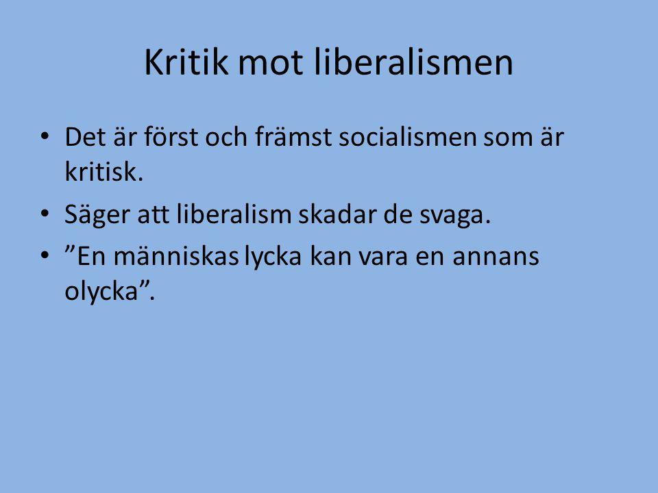 """Kritik mot liberalismen • Det är först och främst socialismen som är kritisk. • Säger att liberalism skadar de svaga. • """"En människas lycka kan vara e"""