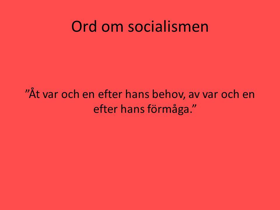 """Ord om socialismen """"Åt var och en efter hans behov, av var och en efter hans förmåga."""""""