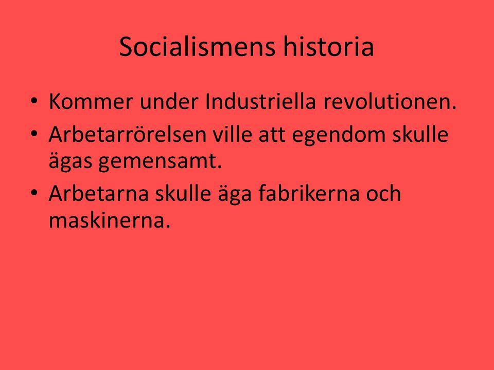 Socialismens historia • Kommer under Industriella revolutionen. • Arbetarrörelsen ville att egendom skulle ägas gemensamt. • Arbetarna skulle äga fabr