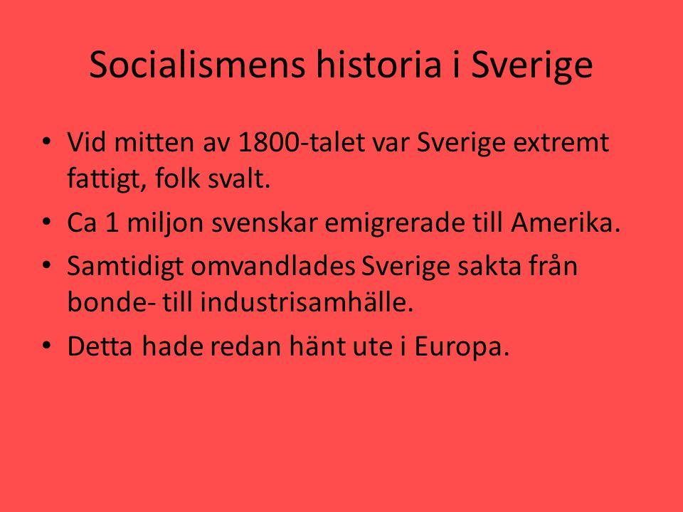 Socialismens historia i Sverige • Vid mitten av 1800-talet var Sverige extremt fattigt, folk svalt. • Ca 1 miljon svenskar emigrerade till Amerika. •