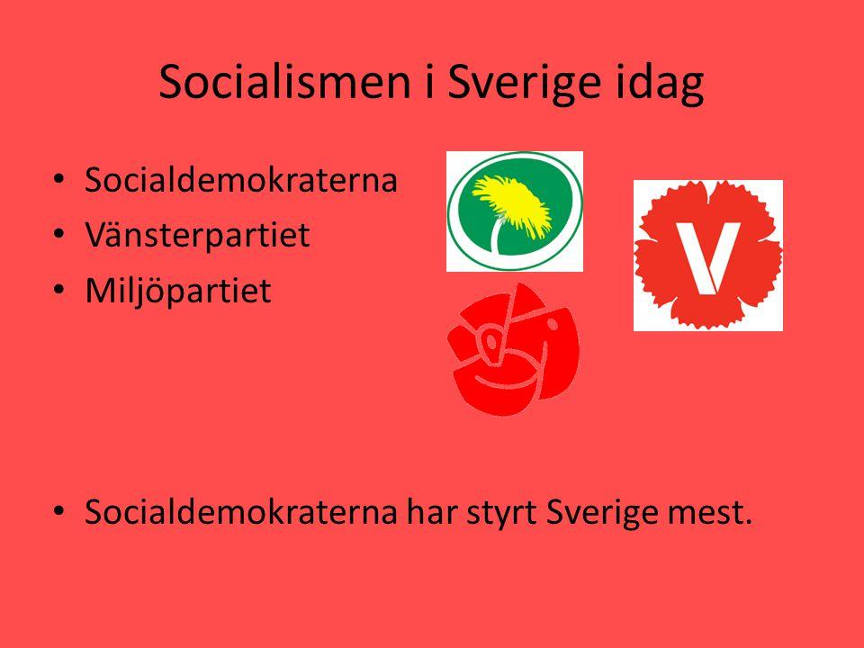 Socialismen i Sverige idag • Socialdemokraterna • Vänsterpartiet • Miljöpartiet • Socialdemokraterna har styrt Sverige mest.