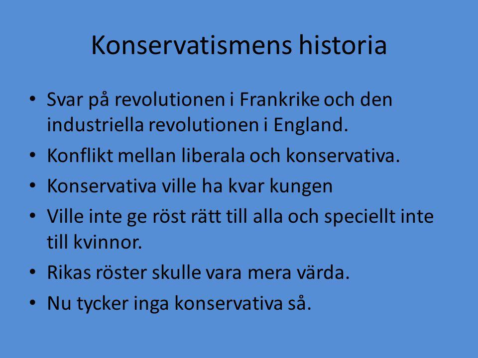 Konservatismens historia • Svar på revolutionen i Frankrike och den industriella revolutionen i England. • Konflikt mellan liberala och konservativa.