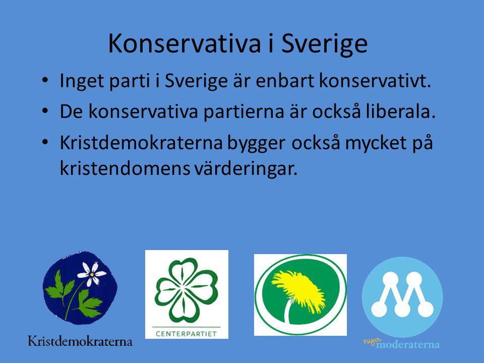 Konservativa i Sverige • Inget parti i Sverige är enbart konservativt. • De konservativa partierna är också liberala. • Kristdemokraterna bygger också